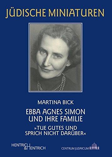 """Ebba Agnes Simon und ihre Familie: """"Tue Gutes und sprich nicht darüber"""" (Jüdische Miniaturen / Herausgegeben von Hermann Simon)"""
