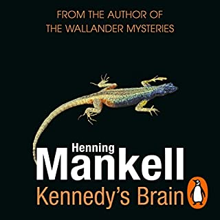 Kennedy's Brain                   By:                                                                                                                                 Henning Mankell                               Narrated by:                                                                                                                                 Anna Bentnick                      Length: 12 hrs and 51 mins     23 ratings     Overall 3.9