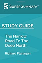 Study Guide: The Narrow Road To The Deep North by Richard Flanagan (SuperSummary)