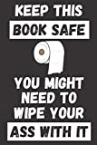 Keep This Book Safe You Might Need To Wipe Your Ass With It: Funny Birthday Notebook Journal Lock Down Gift Ideas For Coworkers Colleagues Work Mate ... Wife Husband - Better Than A Card! MADE IN UK