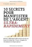 10 Secrets Pour Manifester De L'Argent Ultra-Rapidement: Attirez L'Abondance Dans...