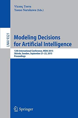 Modeling Decisions for Artificial Intelligence: 12th International Conference, Mdai 2015, Skövde, Sweden, September 21-23, 2015, Proceedings: 9321