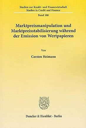 Marktpreismanipulation und Marktpreisstabilisierung w�hrend der Emission von Wertpapieren. (Studien zur Kredit- und Finanzwirtschaft / Studies in Credit and Finance)