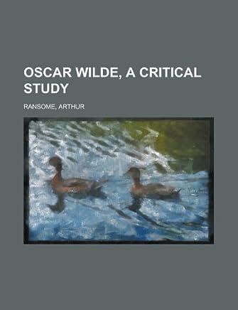 Oscar Wilde, a Critical Study by Arthur Ransome (2012-08-23)