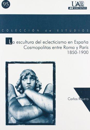 La escultura del eclecticismo en España. Cosmopolitas entre Roma y París: Cosmopolitas...