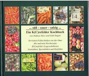 ... süss - sauer - salzig ... - ein K(C)refelder Kochbuch : Servietten-Falttechniken von der Oma , alte und neue Kochrezepte , K(C)refelder Essgewohnheiten , Gaststätten, Spezialitäten und Krefelder. ; 3938256311