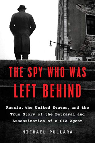 Image of The Spy Who Was Left Behind: Russia, the United States, and the True Story of the Betrayal and Assassination of a CIA Agent