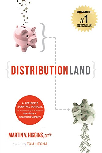 Distributionland: A Retiree\'s Survival Manual for Transitioning to a World of New Rules & Unexpected Dangers