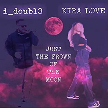 Just The Frown Of The Moon (feat. Kira Love)