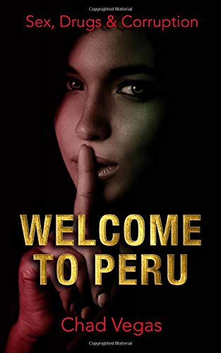 Sex, Drugs & Corruption: Welcome to Peru