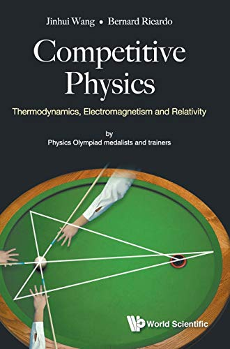 Competitive Physics: Thermodynamics, Electromagnetism and Relativity (General Physics All Aspects)