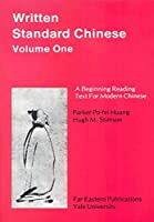 Written Standard Chinese, Volume One: A Beginning Reading Text for Modern Chinese (Far Eastern Publications Series)