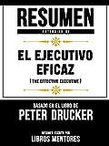 Resumen Extendido De El Ejecutivo Eficaz (The Effective Executive) - Basado En El Libro De Peter Drucker (Spanish Edition)