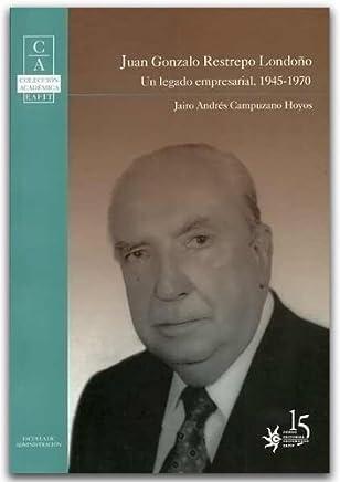 Juan Gonzalo Restrepo Londono. Un Legado Empresarial, 1945 - 1970