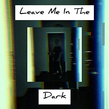 Leave Me In the Dark