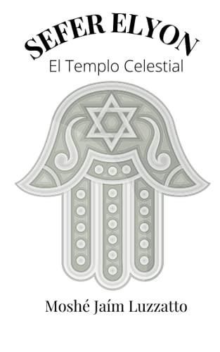 Sefer Elyon- Moshe Jaim Luzzatto: La Revelación del Templo Celestial. Cábala y Misticismo del Ramjal