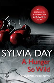 A Hunger So Wild (A Renegade Angels Novel) by [Sylvia Day]