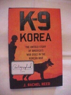 K-9 KOREA UNTOLD STORY OF AMERICA'S WAR DOGS IN KOREAN WAR; SIGNED MILITARY HIST