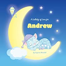 A Lullaby of Love for Andrew: Personalized Book, Bedtime Story & Sleep Book (Bedtime Stories, Sleep Stories, Gratitude Stories, Personalized Books, Personalized Baby Gifts)