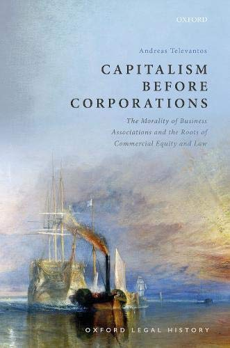 Compare Textbook Prices for Capitalism Before Corporations: The morality of business associations and the roots of commercial equity and law Oxford Legal History  ISBN 9780198870340 by Televantos, Andreas