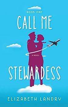 Call Me Stewardess: A Novel by [Elizabeth Landry]