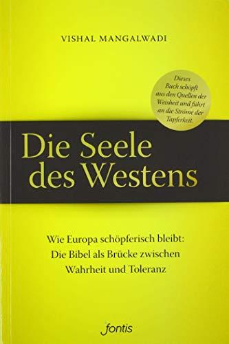Die Seele des Westens: Wie Europa schöpferisch bleibt: Die Bibel als Brücke zwischen Wahrheit und Toleranz