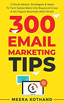Book's Cover of 300 Email Marketing Tips: Critical Advice And Strategy To Turn Subscribers Into Buyers & Grow A Six-Figure Business With Email (English Edition) Versión Kindle