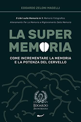 La Super Memoria: 3 Libri sulla Memoria in 1: Memoria Fotografica, Allenamento per la Memoria e Miglioramento della Memoria - Come Incrementare la Memoria ... del Cervello (Upgrade Yourself (ITA))