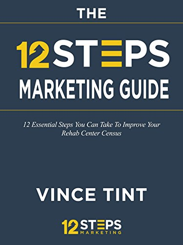 Rehab Marketing Guide: The 12 Steps Approach: 12 Essential Steps You Can Take To Improve Your Rehab Center Census And Create Sustainable Growth (English Edition)