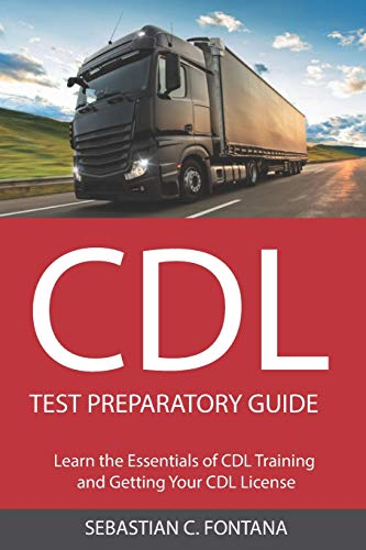CDL Test Preparatory Guide: Learn the Essentials of CDL Training and Getting Your CDL License