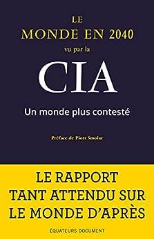 Le Monde en 2040 vu par la CIA: Un monde plus contesté par [Laurent Barucq, Piotr Smolar, National Intelligence Council (USA)]