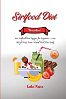 The Sirtfood Diet - Breakfast Recipes: 50+ Sirtfood Diet Recipes for Beginners - Lose Weight Fast, Burn Fat and Heal Your Body