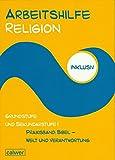 Arbeitshilfe Religion inklusiv: Praxisband: Bibel - Welt und Verantwortung: Im Auftrag der Religionspädagogischen Projektentwicklung in Baden und Württemberg (RPE)
