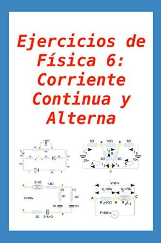 Ejercicios de Física 6: Corriente Continua y Alterna: para alumnos y profesores
