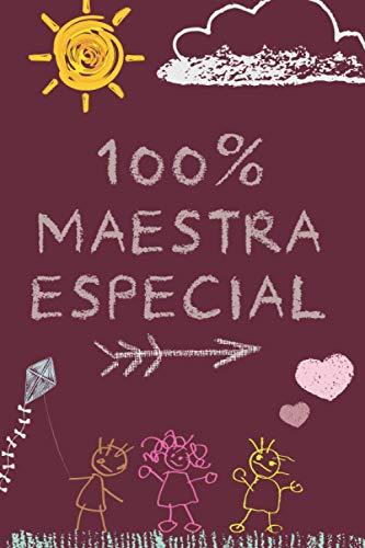 100% MAESTRA ESPECIAL: Cuaderno Regalo personalizado para el maestro Idea de regalo para el maestro de fin de año (maestros de primaria, guardería) Cumpleaños de Navidad
