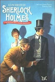 Le inchieste di Sherlock Holmes. L'avventura della banda maculata. Ediz. illustrata