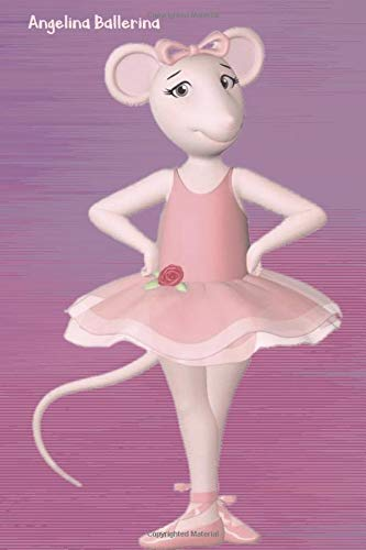 Angelina Ballerina: Notebook/Journal/Diary for Angelina Ballerina Fans 6x9 Inches 120 Lined Pages A5