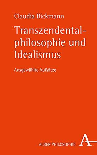 Transzendentalphilosophie und Idealismus: Ausgewählte Aufsätze