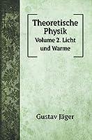 Theoretische Physik: Volume 2. Licht und Warme