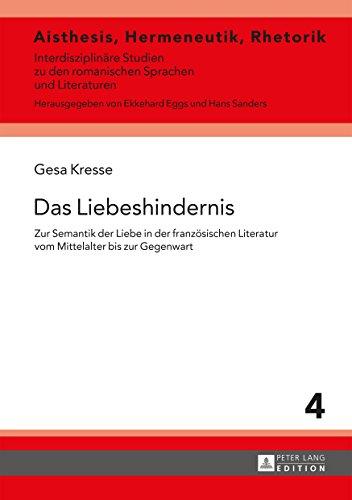 Das Liebeshindernis: Zur Semantik der Liebe in der französischen Literatur vom Mittelalter bis zur Gegenwart (Aisthesis, Hermeneutik, Rhetorik 4)