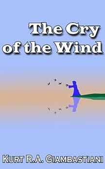 The Cry of the Wind (The Fallen Cloud Saga Book 4) by [Kurt R.A. Giambastiani]