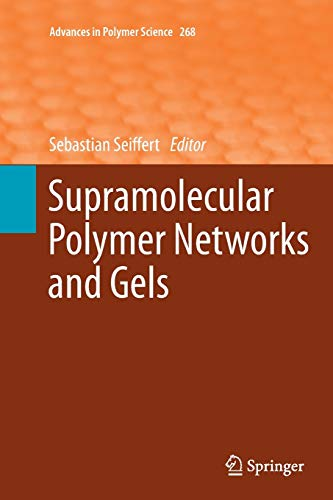 Supramolecular Polymer Networks and Gels (Advances in Polymer Science, Band 268)