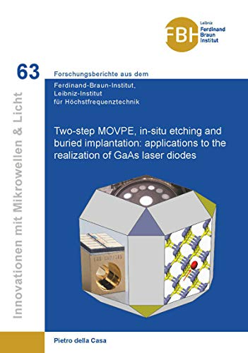 Two-step MOVPE, in-situ etching and buried implantation: applications to the realization of GaAs laser diodes (Innovationen mit Mikrowellen und Licht: ... für Höchstfrequenztechnik) (English Edition)