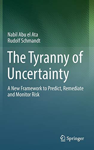 The Tyranny of Uncertainty: A New Framework to Predict, Remediate and Monitor Risk