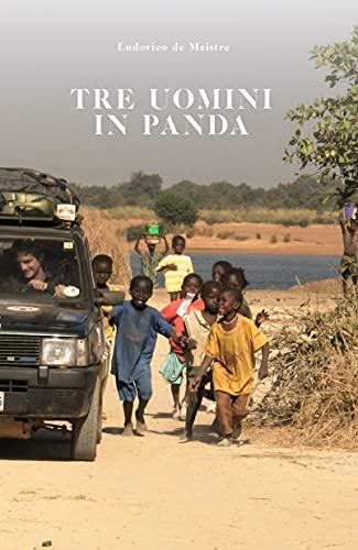 Tre Uomini in Panda - Storie d'Africa: Diario di un grande viaggio in Africa Occidentale