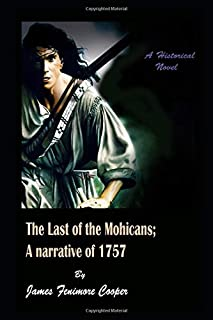 The Last of the Mohicans: A Narrative of 1757 By James Fenimore Cooper Annotated Historical Novel