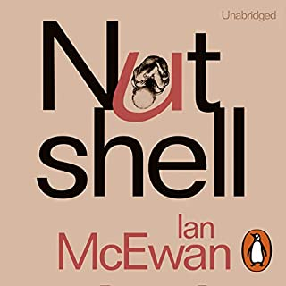 Nutshell                   By:                                                                                                                                 Ian McEwan                               Narrated by:                                                                                                                                 Rory Kinnear                      Length: 5 hrs and 26 mins     822 ratings     Overall 4.3