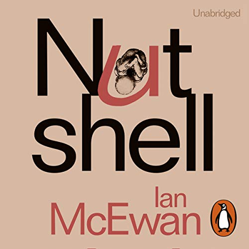 Nutshell                   By:                                                                                                                                 Ian McEwan                               Narrated by:                                                                                                                                 Rory Kinnear                      Length: 5 hrs and 26 mins     76 ratings     Overall 4.3