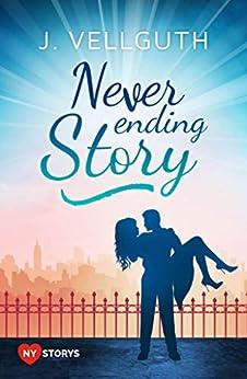Never Ending Story: Liebesroman (New York Lovestorys 3) von [J. Vellguth]