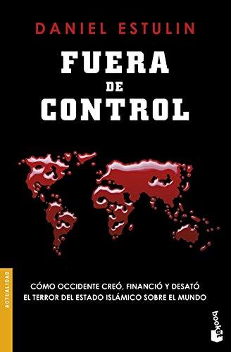 Fuera de control: Cómo Occidente creó, financió y desató el terror del Estado Islámico sobre el mundo (Divulgación)